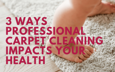 3 Ways Professional Carpet Cleaning Impacts Your Health
