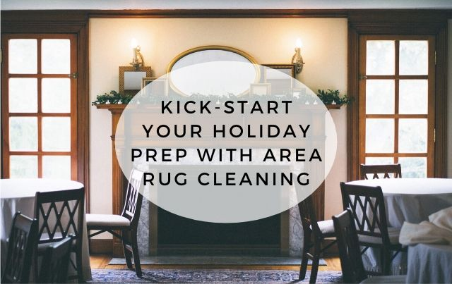 Kick-Start Your Holiday Prep With Area Rug Cleaning graphic