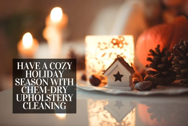 Have A Cozy Holiday Season With Chem-Dry Upholstery Cleaning