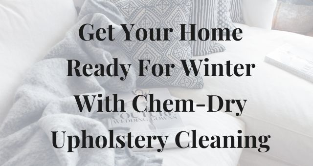 Get Your Home Ready For Winter With Chem-Dry Upholstery Cleaning