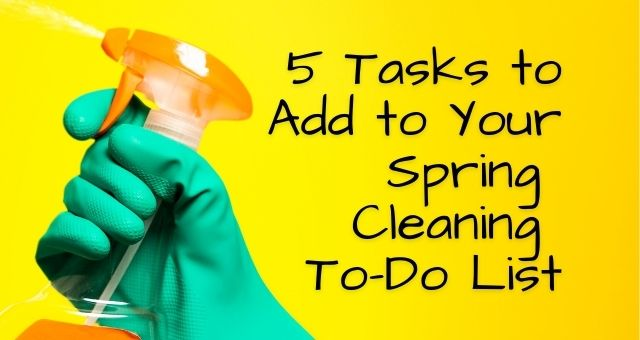5 Tasks to Add to Your Spring Cleaning To-Do List