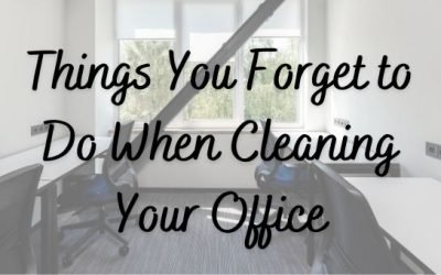 Things You Forget to Do When Cleaning Your Office